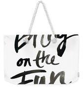 Bring On The Fun Weekender Tote Bag