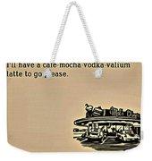 Cafe Mocha Vodka Valium Weekender Tote Bag