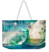 Choose Life To Be Your Adventure Weekender Tote Bag