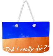 Did I Really Die Weekender Tote Bag