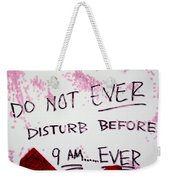 Do Not Ever Disturb Before 9am Ever Weekender Tote Bag