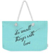 Do Small Things With Love Weekender Tote Bag