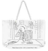 Don't Listen To Her - She's A Control Freak.  Now Weekender Tote Bag