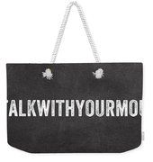 Don't Talk With Your Mouth Full Weekender Tote Bag by Linda Woods