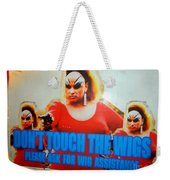 Dont Touch The Wigs Weekender Tote Bag