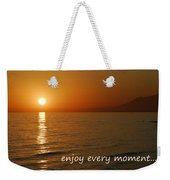Enjoy Every Moment... Weekender Tote Bag