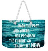 Enjoy Life Now Weekender Tote Bag by Lisa Russo