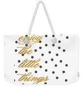 Enjoy The Little Things Weekender Tote Bag