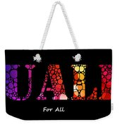 Equality For All - Stone Rock'd Art By Sharon Cummings Weekender Tote Bag
