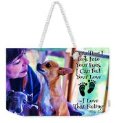 Every Time I Look Into Your Eyes Weekender Tote Bag