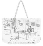 Excuse Me, Doc, My Attention Wandered.  What Type Weekender Tote Bag