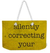 Fyi I Am Silently Correcting Your Grammar Weekender Tote Bag