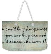 Happiness Is Some Warm Pie Weekender Tote Bag