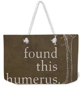 I Found This Humerus Humor Art Poster Weekender Tote Bag by Design Turnpike
