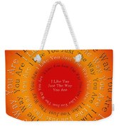 I Like You Just The Way You Are 2 Weekender Tote Bag