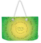 I Like You Just The Way You Are 3 Weekender Tote Bag