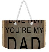 I Love That You're My Dad Weekender Tote Bag