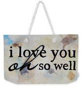 I Love You Oh So Well Weekender Tote Bag