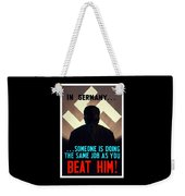 In Germany Someone Is Doing The Same Job As You Weekender Tote Bag