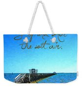 Inspirational Beach - Stop And Smell The Salt Air Weekender Tote Bag