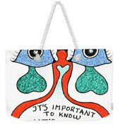 It's Important To Know What's Important Weekender Tote Bag
