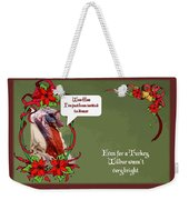 I've Been Invited To A Turkey Dinner Holiday Greeting  Weekender Tote Bag