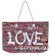 Just Love Unconditional  Weekender Tote Bag