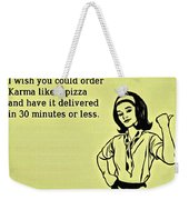 Karma Like Pizza Weekender Tote Bag