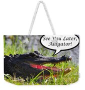 Later Alligator Greeting Card Weekender Tote Bag by Al Powell Photography USA