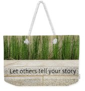 Let Others Tell Your Story Weekender Tote Bag