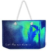 Let The Sun Shine In Weekender Tote Bag