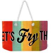 Let's Fry This Weekender Tote Bag by Linda Woods