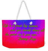 Life Is A Great Big Canvas Weekender Tote Bag