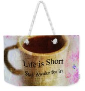 Life Is Short Stay Awake For It Weekender Tote Bag