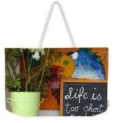 Life Is Too Short Weekender Tote Bag