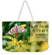 Life Lesson - As It Comes Weekender Tote Bag