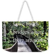 Love Builds Bridges Where There Are None Weekender Tote Bag