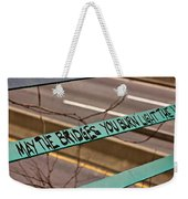 May The Bridges You Burn Light Your Way Weekender Tote Bag