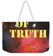 Moment Of Truth Weekender Tote Bag