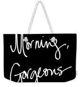 Morning Gorgeous Weekender Tote Bag