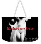 Mothers Are Brave Weekender Tote Bag