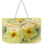 Mother's Day Card - Yellow Roses Weekender Tote Bag