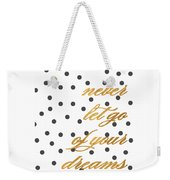 Never Let Go Of Your Dreams Weekender Tote Bag