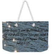Never Thirst   John 6 35 Weekender Tote Bag