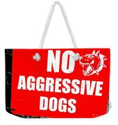 No Aggressive Dogs Weekender Tote Bag