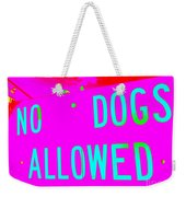 No Dogs Allowed Weekender Tote Bag