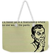 No Pants Relationship Weekender Tote Bag
