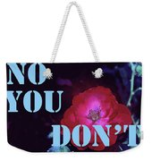 No You Don't Weekender Tote Bag