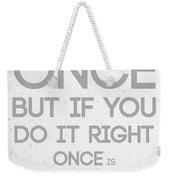 Once Is Enough Weekender Tote Bag