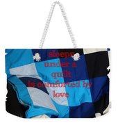 One Who Sleeps Under A Quilt Is Comforted By Love Weekender Tote Bag